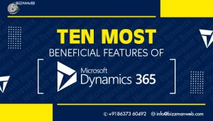 10 most beneficial features of Microsoft Dynamics 365