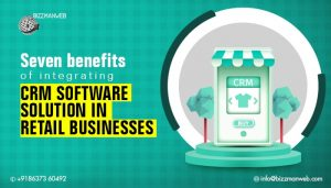 7 benefits of Integrating CRM Software Solution in Retail