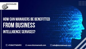 How can managers be benefited from business intelligence