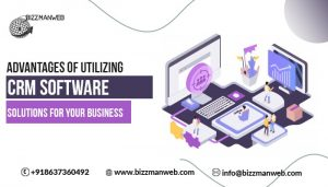 Advantages of utilizing CRM software solutions for your