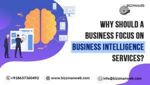 Why Should A Business Focus On Business Intelligence