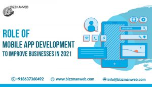 Role of mobile app development to improve businesses in 2021